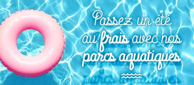 Passez un été au frais avec nos parcs aquatiques
